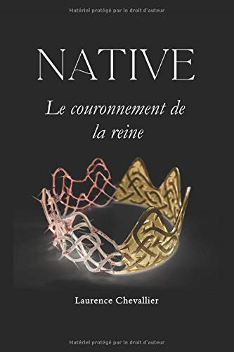 Native - Le couronnement de la reine, Tome 2 de CreateSpace Independent Publishing Platform