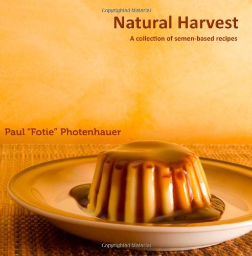 Natural Harvest: A collection of semen-based recipes de CreateSpace Independent Publishing Platform