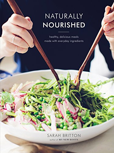 Naturally Nourished Cookbook: Healthy, Delicious Meals Made with Everyday Ingredients de Clarkson Potter