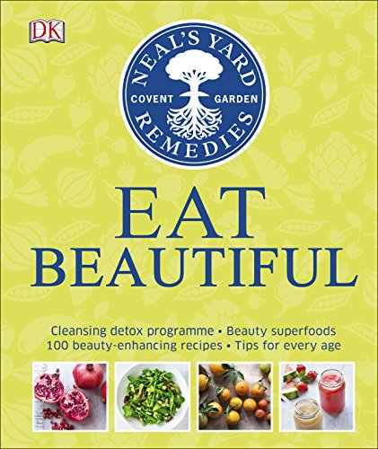 Neal's Yard Remedies Eat Beautiful: Cleansing detox programme * Beauty superfoods* 100 Beauty-enhancing recipes* Tips for every age de DK