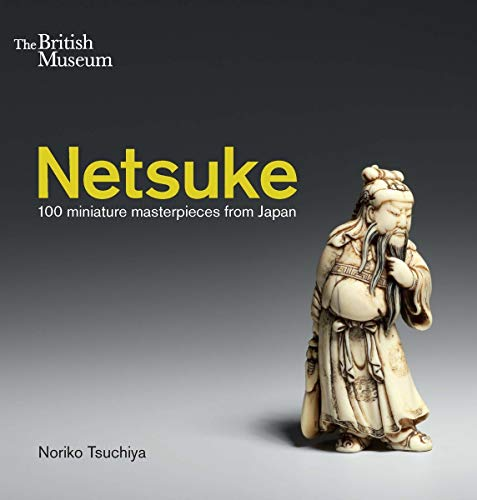 Netsuke: 100 miniature masterpieces from Japan de British Museum Press