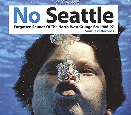 No Seattle: Forgotten Sounds of the North-West Grunge Era 1986-97 de Soul Jazz Records