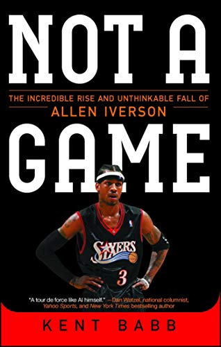 Not a Game: The Incredible Rise and Unthinkable Fall of Allen Iverson de Atria Books