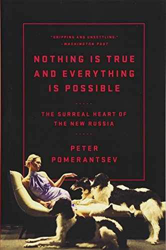 Nothing Is True and Everything Is Possible: The Surreal Heart of the New Russia de PublicAffairs