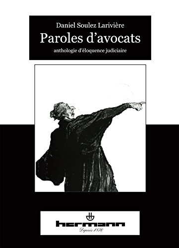 Paroles d'avocats: Anthologie d'éloquence judiciaire de Hermann