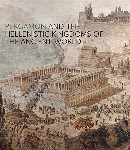 Pergamon and the Hellenistic Kingdoms of the Ancient World de Metropolitan Museum of Art