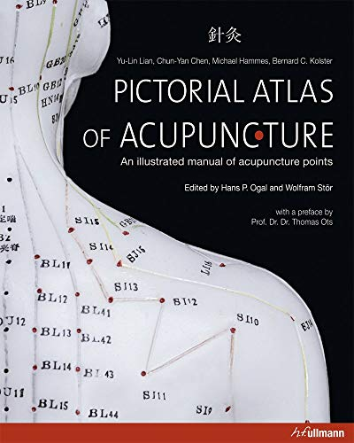 Pictorial Atlas of Acupuncture: An Illustrated Manual of Acupuncture Points de Ullmann Publishing