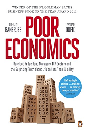 Poor Economics: Barefoot Hedge-fund Managers, DIY Doctors and the Surprising Truth about Life on less than $1 a Day de Penguin