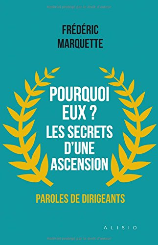 Pourquoi eux ? Les secrets d'une ascension, paroles de dirigeants de ALISIO