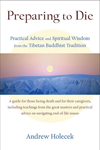 Preparing to Die: Practical Advice and Spiritual Wisdom from the Tibetan Buddhist Tradition de Snow Lion