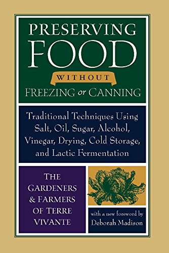 Preserving Food Without Freezing or Canning: Traditional Techniques Using Salt, Oil, Sugar, Alcohol, Vinegar, Drying, Cold Storage, and Lactic Fermentation de Chelsea Green Publishing Co