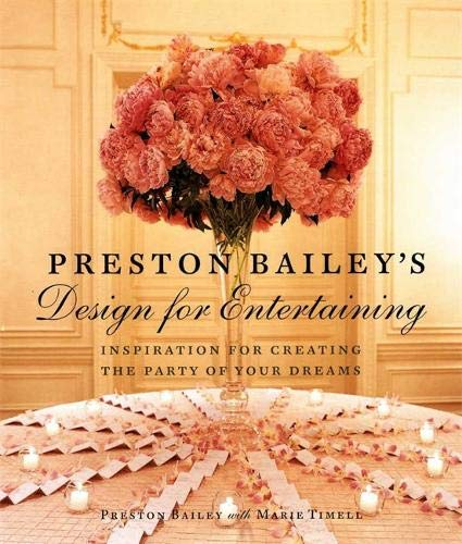 Preston Bailey's Design for Entertaining: Inspiration for Creating the Party of Your Dreams de Bulfinch