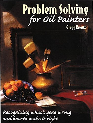 Problem Solving for Oil Painters: Recognizing What's Gone Wrong and How to Make it Right de Watson-Guptill