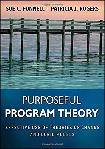 Purposeful Program Theory: Effective Use of Theories of Change and Logic Models de John Wiley & Sons