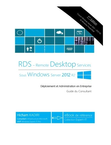RDS Windows Server 2012 R2 - Deploiement et Administration en Entreprise: Guide du Consultant de CreateSpace Independent Publishing Platform