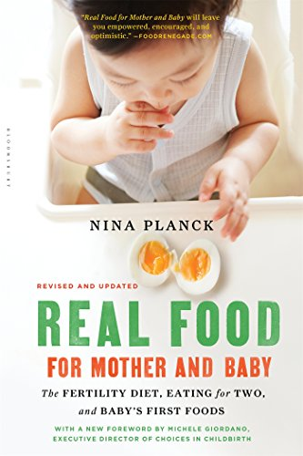 Real Food for Mother and Baby: The Fertility Diet, Eating for Two, and Baby's First Foods de Bloomsbury USA