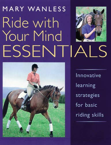 Ride with Your Mind ESSENTIALS: Innovative Learning Strategies for Basic Riding Skills de Kenilworth Press Ltd