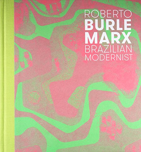 Roberto Burle Marx: Brazilian Modernist de Yale University Press