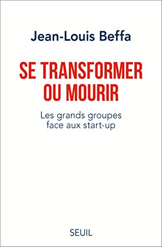 Se transformer ou mourir - Les grands groupes face aux start-up de Seuil