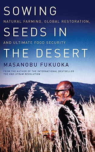 Sowing Seeds in the Desert: Natural Farming, Global Restoration, and Ultimate Food Security de Chelsea Green Publishing Co
