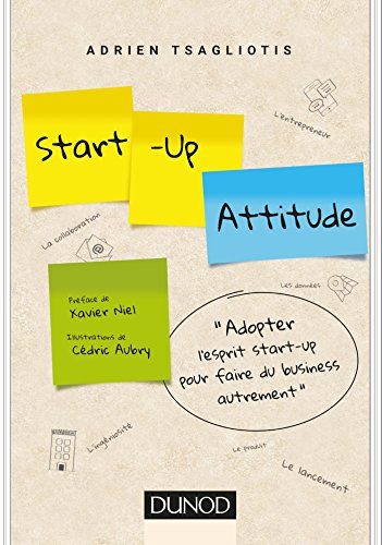 Start-up attitude - Adoptez l'esprit start-up pour faire du business autrement: Adoptez l'esprit start-up pour faire du business autrement de Dunod
