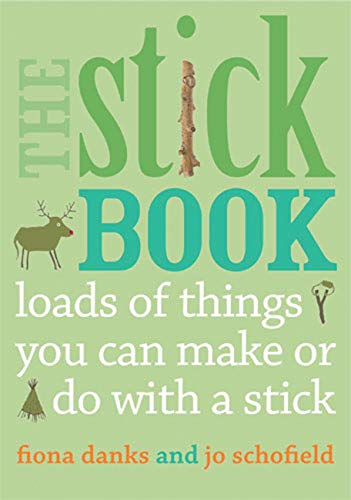 Stick Book: Loads of Things You Can Make or Do with a Stick de Frances Lincoln