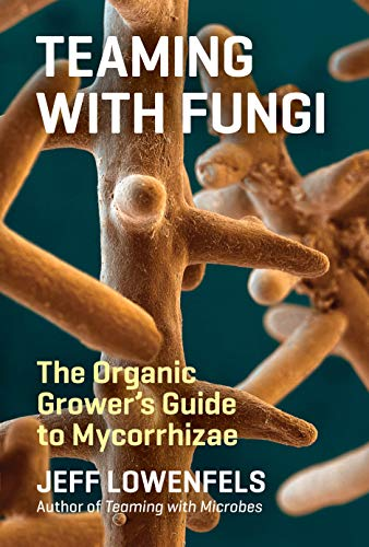 Teaming with Fungi: The Organic Grower's Guide to Mycorrhizae de Timber Press