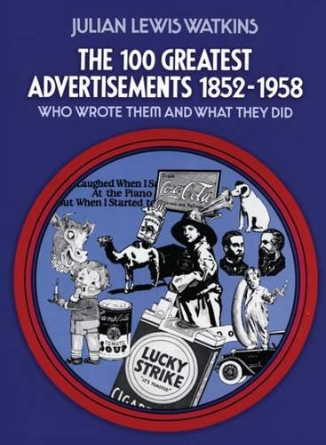 The 100 Greatest Advertisements 1852-1958: Who Wrote Them and What They Did de Dover Publications Inc.