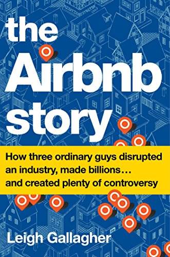 The Airbnb Story: How Three Ordinary Guys Disrupted an Industry, Made Billions . . . and Created Plenty of Controversy de Houghton Mifflin Harcourt