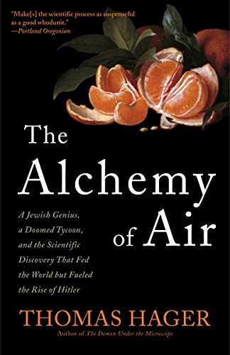 The Alchemy of Air: A Jewish Genius, a Doomed Tycoon, and the Scientific Discovery That Fed the World but Fueled the Rise of Hitler de Broadway Books