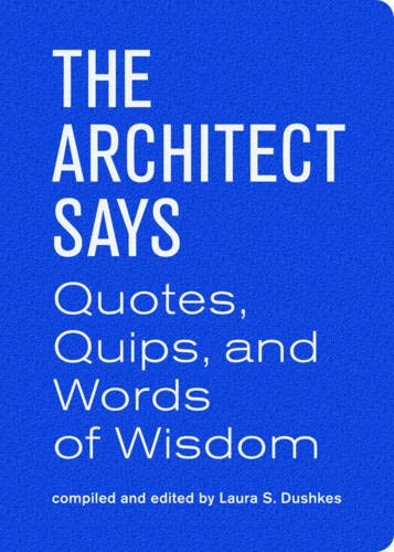 The Architect Says: Quotes, Quips, and Words of Wisdom de Princeton Architectural Press