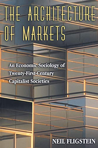 The Architecture of Markets - An Economic Sociology of Twenty-First-Century Capitalist Societies de Princeton University Press