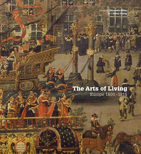 The Arts of Living: Europe 1600-1800 de V & A Publishing