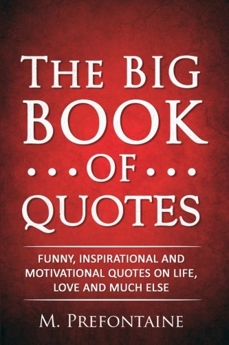 The Big Book of Quotes: Funny, Inspirational and Motivational Quotes on Life, Love and Much Else de CreateSpace Independent Publishing Platform