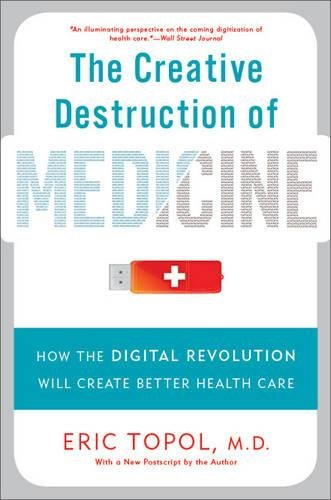 The Creative Destruction of Medicine: How the Digital Revolution Will Create Better Health Care de Basic Books