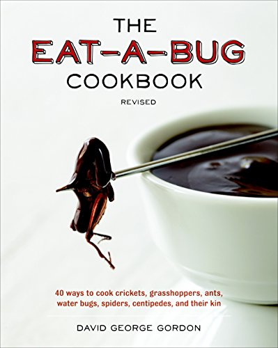 The Eat-a-Bug Cookbook, Revised: 40 Ways to Cook Crickets, Grasshoppers, Ants, Water Bugs, Spiders, Centipedes, and Their Kin de Ten Speed Press