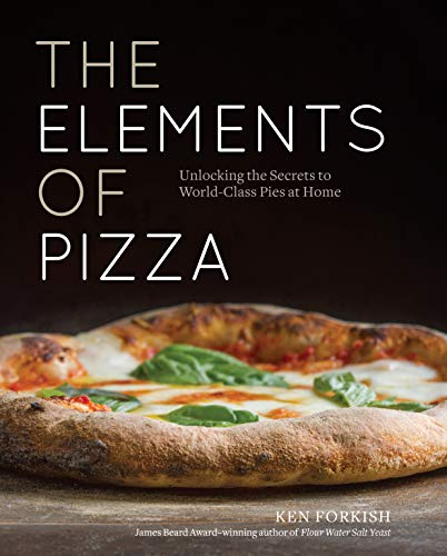 The Elements of Pizza: Unlocking the Secrets to World-Class Pies at Home: A Cookbook de Ten Speed Press