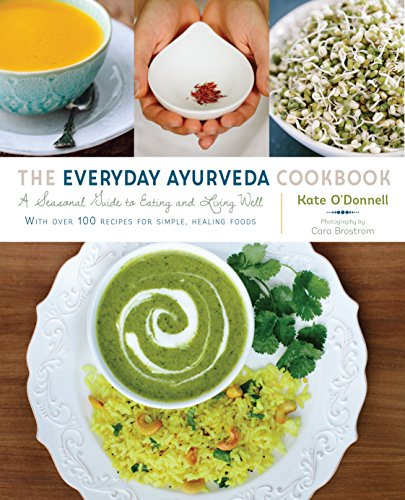 The Everyday Ayurveda Cookbook: A Seasonal Guide to Eating and Living Well de Shambhala