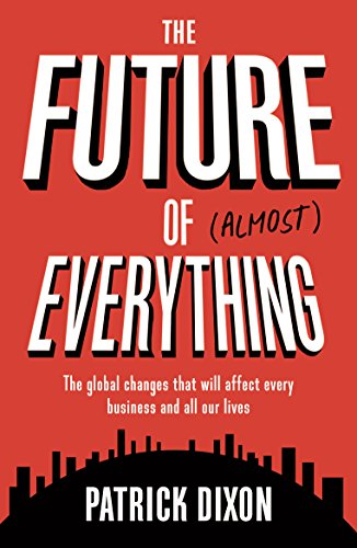 The Future of (Almost) Everything: The Global Changes That Will Affect Every Business and All of Our Lives de Profile Books Ltd