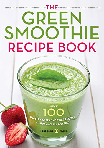 The Green Smoothie Recipe Book: Over 100 Healthy Green Smoothie Recipes to Look and Feel Amazing de Mendocino Press