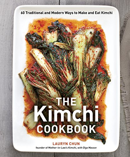The Kimchi Cookbook: 60 Traditional and Modern Ways to Make and Eat Kimchi de Ten Speed Press
