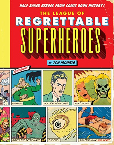 The League of Regrettable Superheroes: Half-Baked Heroes from Comic Book History de Quirk Books