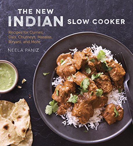 The New Indian Slow Cooker: Recipes for Curries, Dals, Chutneys, Masalas, Biryani, and More de Ten Speed Press