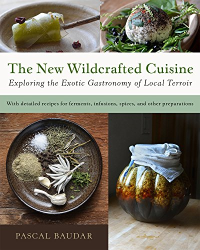 The New Wildcrafted Cuisine: Exploring the Exotic Gastronomy of Local Terroir de Chelsea Green Publishing Co