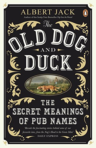 The Old Dog and Duck: The Secret Meanings of Pub Names de Penguin