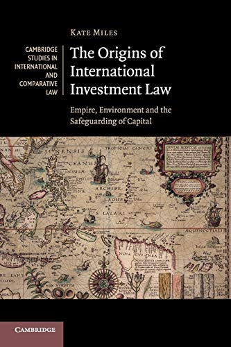 The Origins of International Investment Law: Empire, Environment and the Safeguarding of Capital- de Cambridge University Press