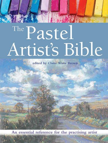 The Pastel Artist's Bible: An Essential Reference for the Practising Artist de Books/DVDs