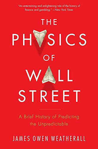 The Physics of Wall Street: A Brief History of Predicting the Unpredictable de Mariner Books