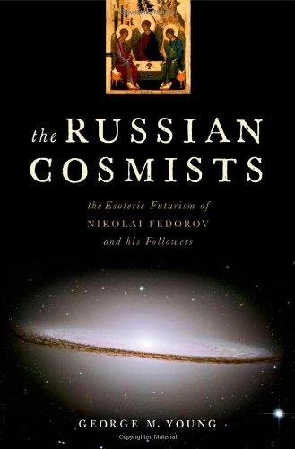 The Russian Cosmists: The Esoteric Futurism of Nikolai Fedorov and His Followers de OUP USA