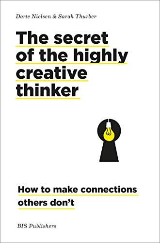 The Secret of the Highly Creative Thinker : How to make Connections Others don't de BIS Publishers B.V.